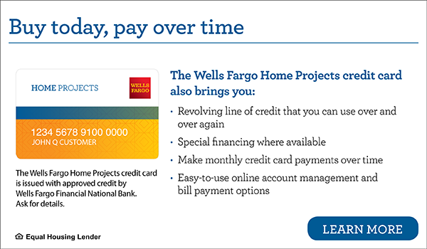 Wells Fargo Home Projects credit card. Special financing where available.